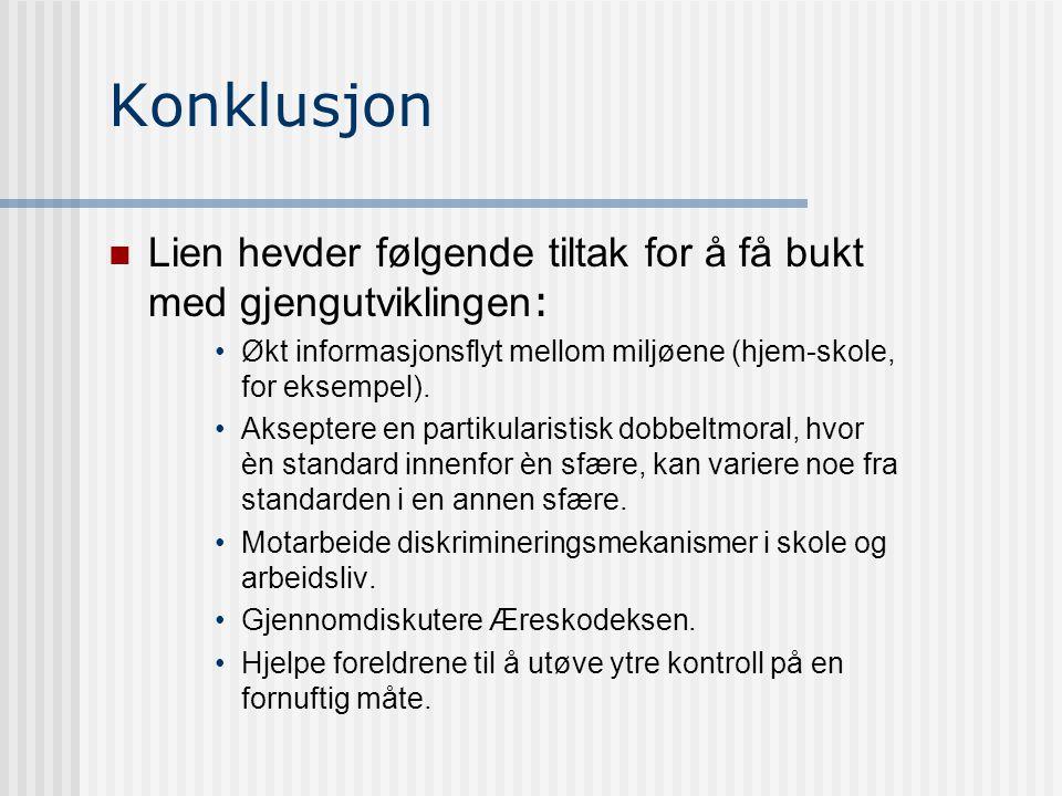 Konklusjon Lien hevder følgende tiltak for å få bukt med gjengutviklingen: Økt informasjonsflyt mellom miljøene (hjem-skole, for eksempel).