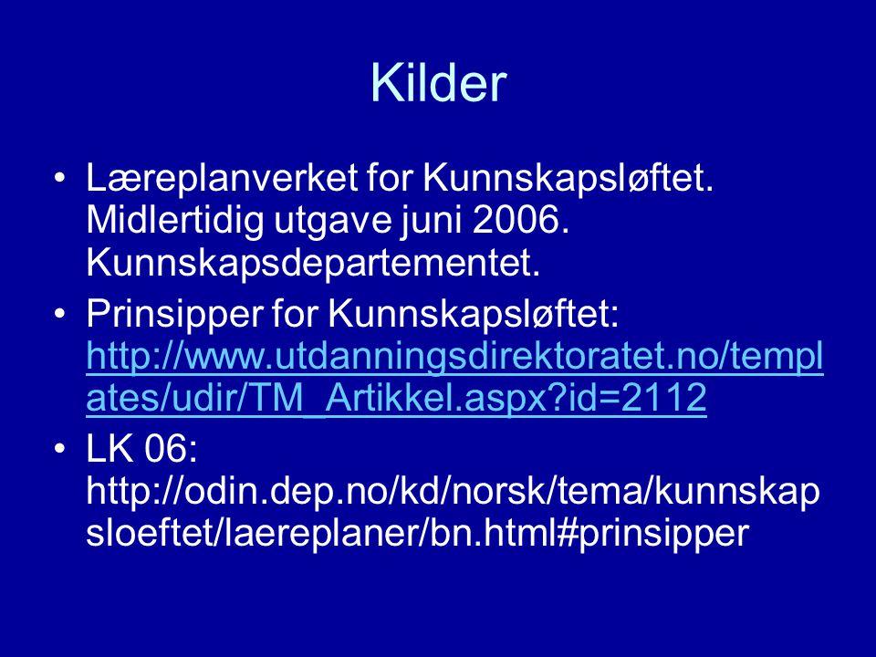 Kilder Læreplanverket for Kunnskapsløftet. Midlertidig utgave juni 2006. Kunnskapsdepartementet.