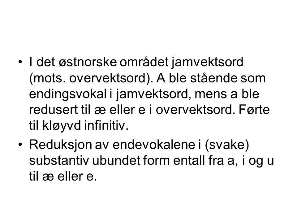 I det østnorske området jamvektsord (mots. overvektsord)