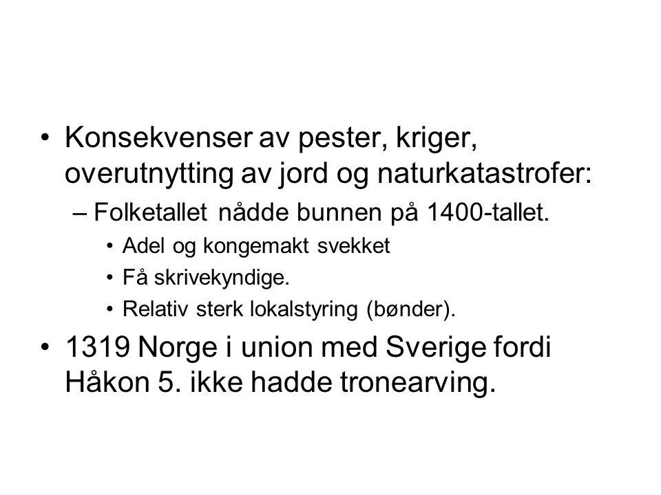 1319 Norge i union med Sverige fordi Håkon 5. ikke hadde tronearving.