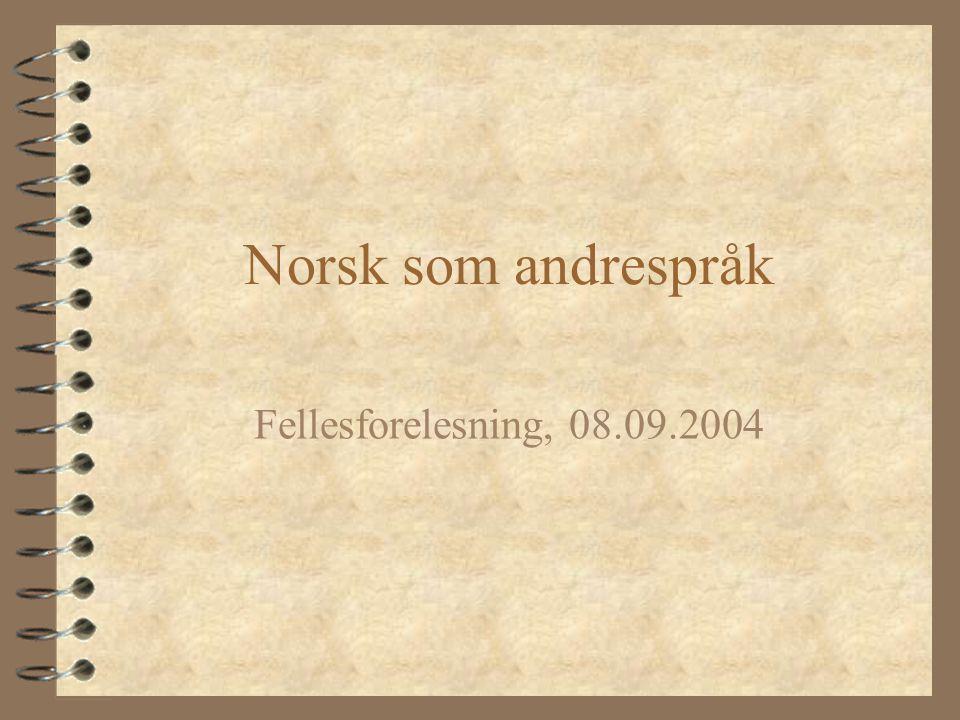 Norsk som andrespråk Fellesforelesning, 08.09.2004