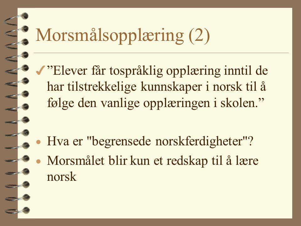 Morsmålsopplæring (2) Elever får tospråklig opplæring inntil de har tilstrekkelige kunnskaper i norsk til å følge den vanlige opplæringen i skolen.