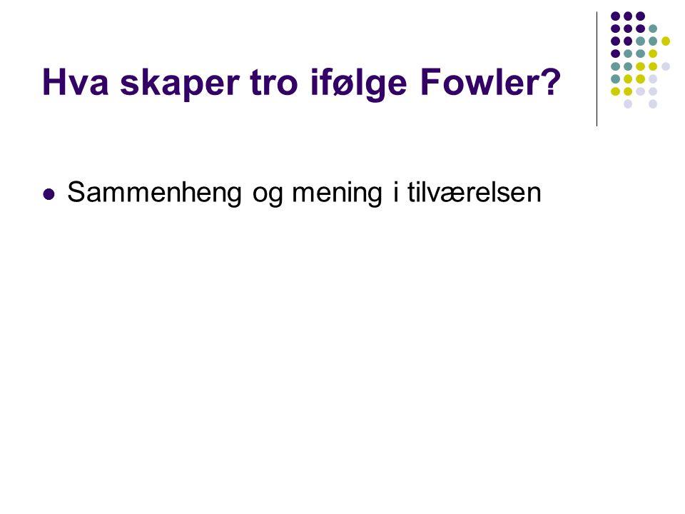 Hva skaper tro ifølge Fowler