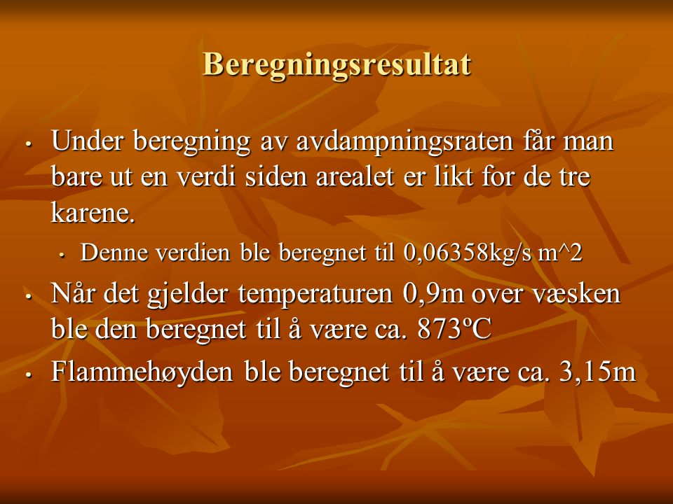 Beregningsresultat Under beregning av avdampningsraten får man bare ut en verdi siden arealet er likt for de tre karene.