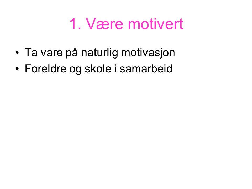 1. Være motivert Ta vare på naturlig motivasjon