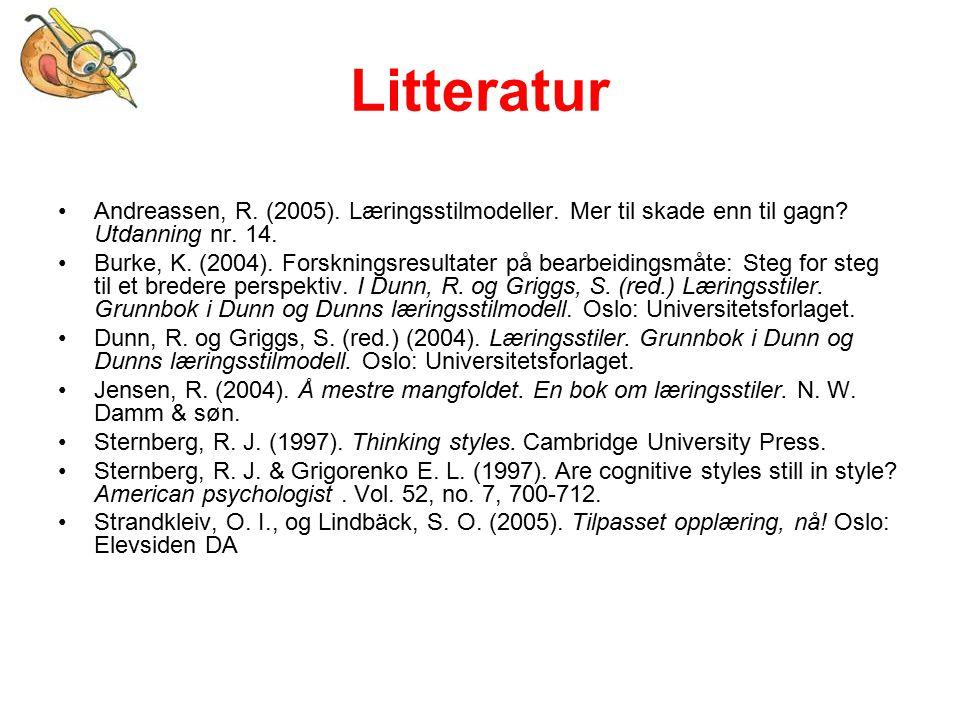 Litteratur Andreassen, R. (2005). Læringsstilmodeller. Mer til skade enn til gagn Utdanning nr. 14.
