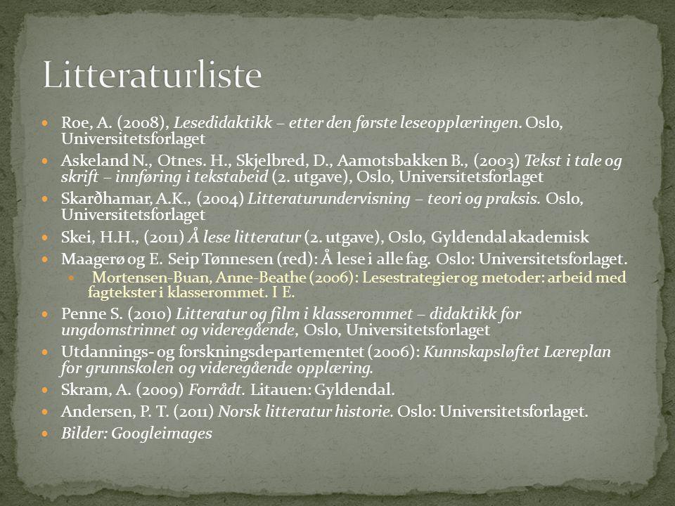 Litteraturliste Roe, A. (2008), Lesedidaktikk – etter den første leseopplæringen. Oslo, Universitetsforlaget.