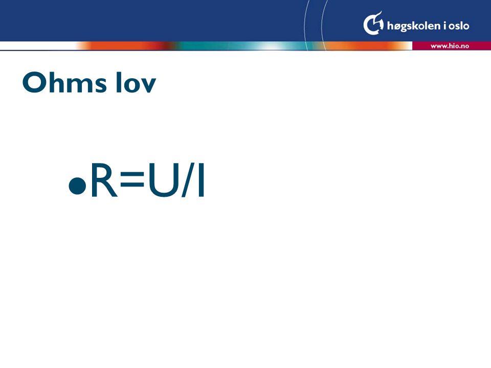 Ohms lov R=U/I