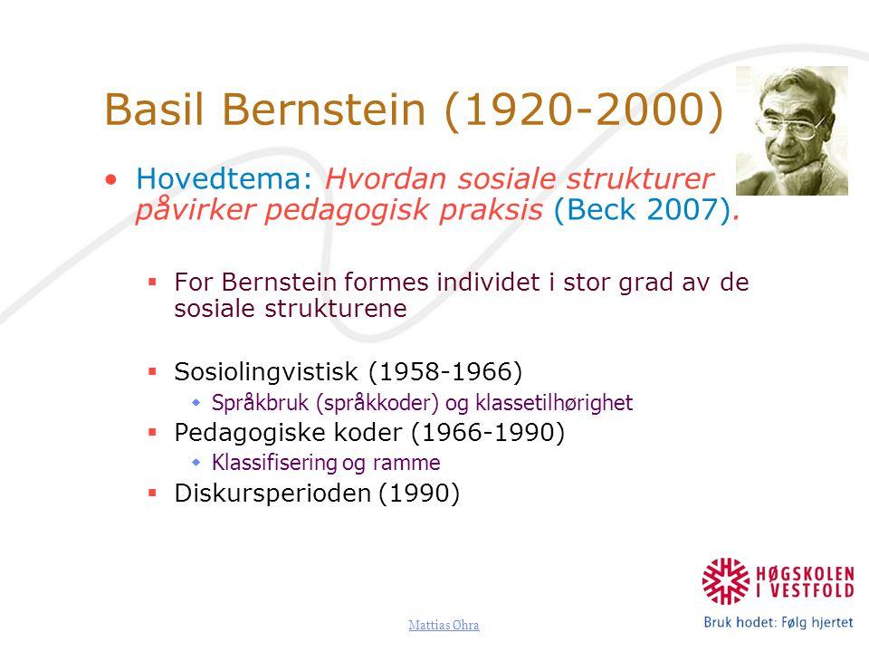 Basil Bernstein (1920-2000) Hovedtema: Hvordan sosiale strukturer påvirker pedagogisk praksis (Beck 2007).