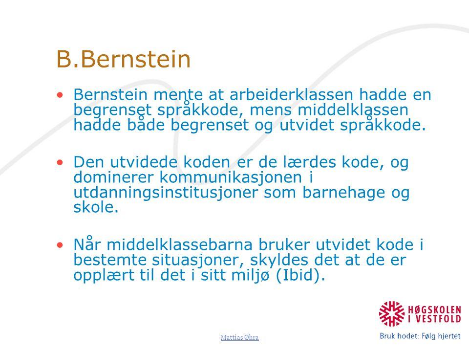 B.Bernstein Bernstein mente at arbeiderklassen hadde en begrenset språkkode, mens middelklassen hadde både begrenset og utvidet språkkode.