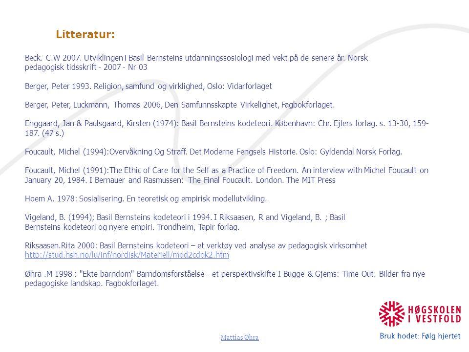 Litteratur: Beck. C.W 2007. Utviklingen i Basil Bernsteins utdanningssosiologi med vekt på de senere år. Norsk.