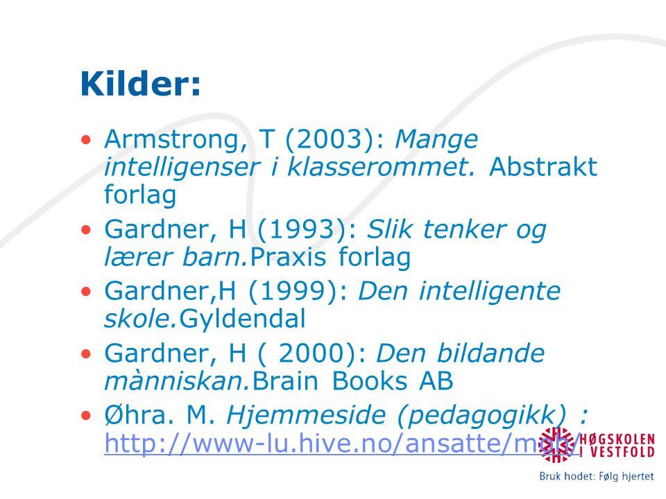 Kilder: Armstrong, T (2003): Mange intelligenser i klasserommet. Abstrakt forlag. Gardner, H (1993): Slik tenker og lærer barn.Praxis forlag.