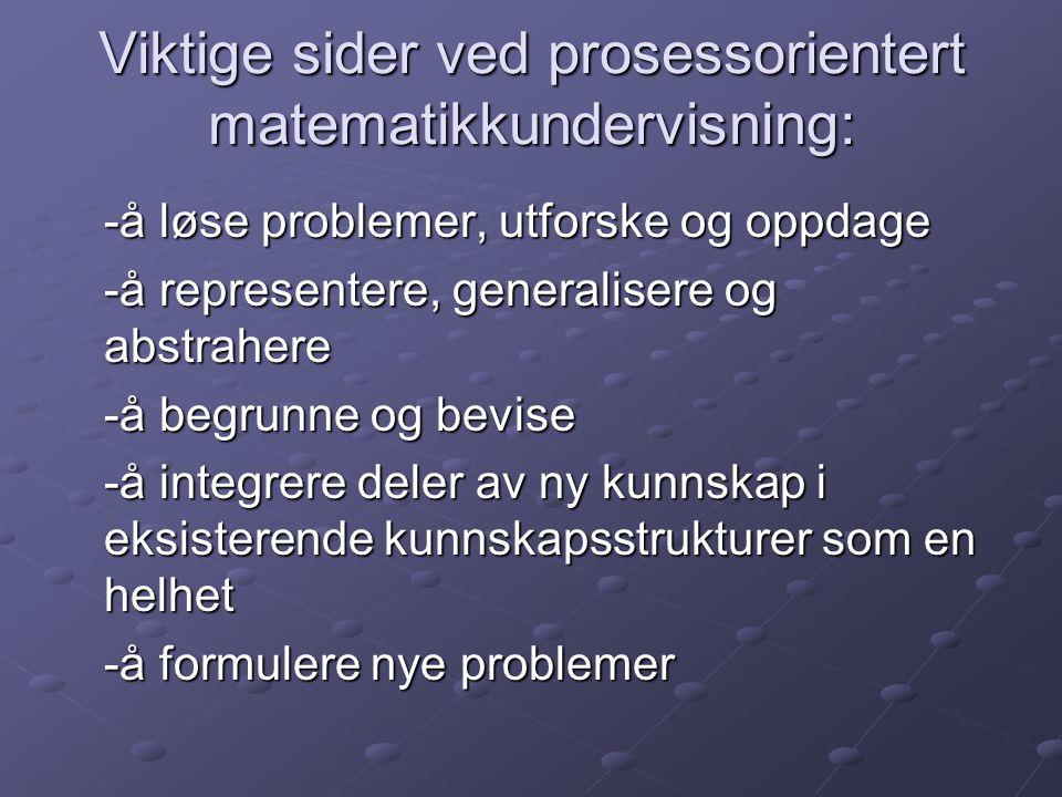 Viktige sider ved prosessorientert matematikkundervisning: