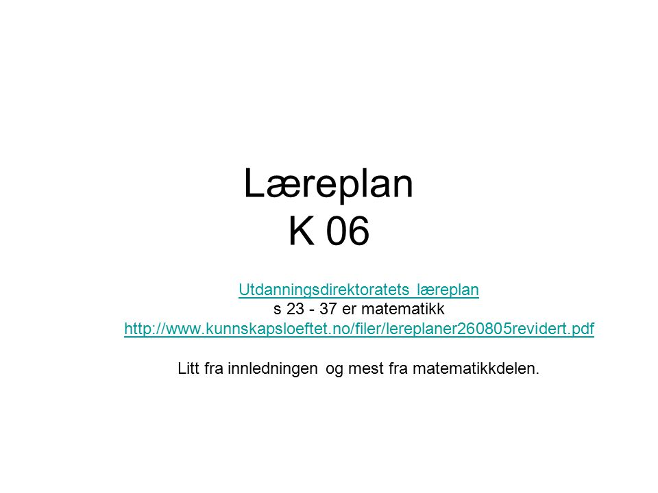Læreplan K 06 Utdanningsdirektoratets læreplan s 23 - 37 er matematikk