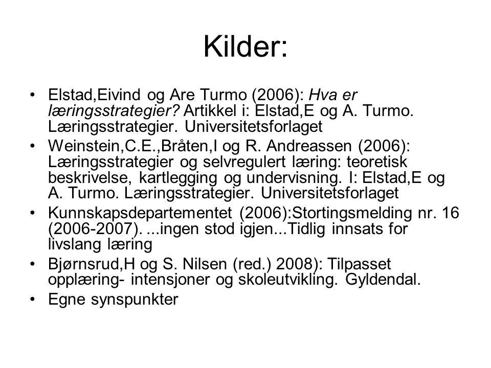 Kilder: Elstad,Eivind og Are Turmo (2006): Hva er læringsstrategier Artikkel i: Elstad,E og A. Turmo. Læringsstrategier. Universitetsforlaget.