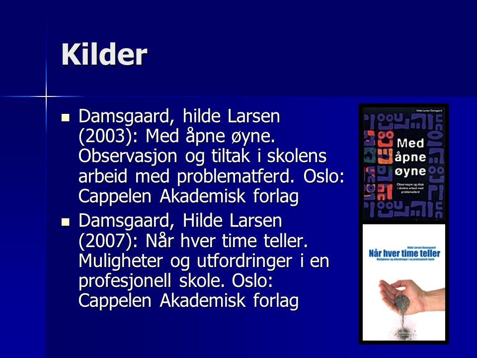 Kilder Damsgaard, hilde Larsen (2003): Med åpne øyne. Observasjon og tiltak i skolens arbeid med problematferd. Oslo: Cappelen Akademisk forlag.