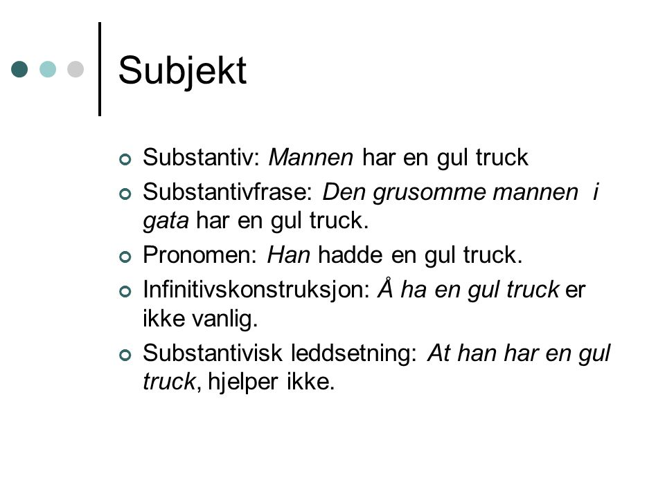 Subjekt Substantiv: Mannen har en gul truck