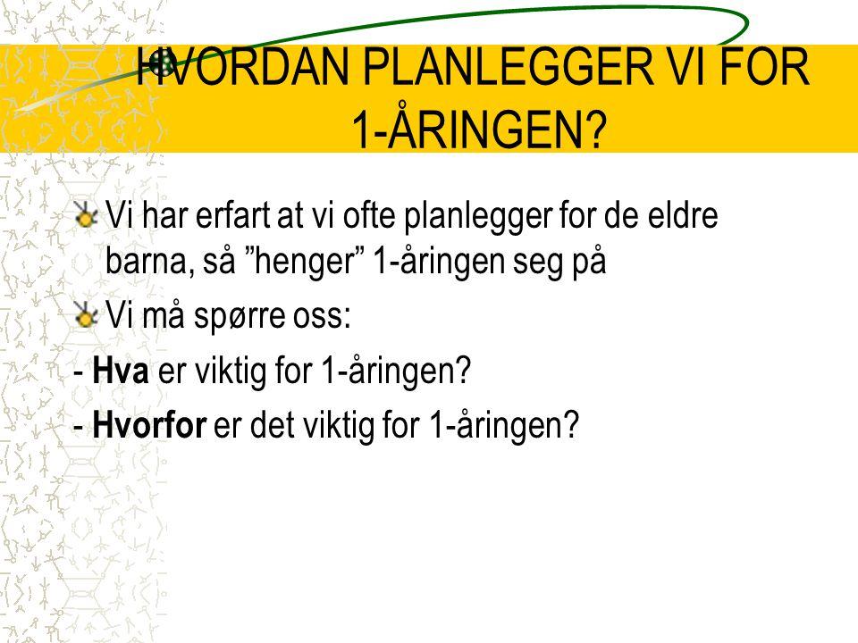 HVORDAN PLANLEGGER VI FOR 1-ÅRINGEN