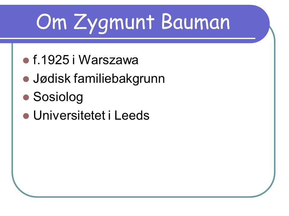 Om Zygmunt Bauman f.1925 i Warszawa Jødisk familiebakgrunn Sosiolog