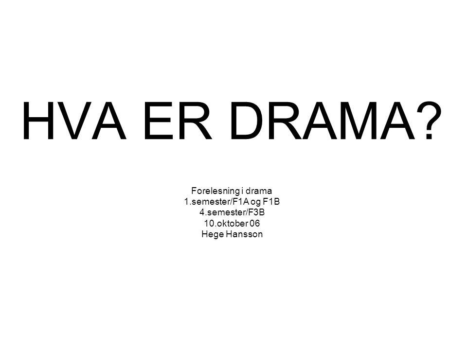 HVA ER DRAMA. Forelesning i drama 1. semester/F1A og F1B 4