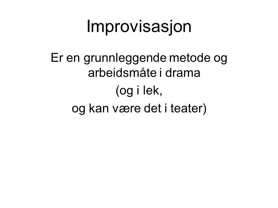 Improvisasjon Er en grunnleggende metode og arbeidsmåte i drama