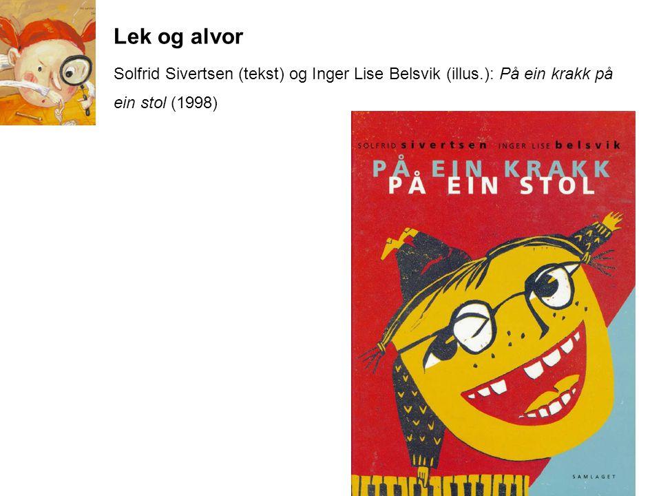 Lek og alvor Solfrid Sivertsen (tekst) og Inger Lise Belsvik (illus