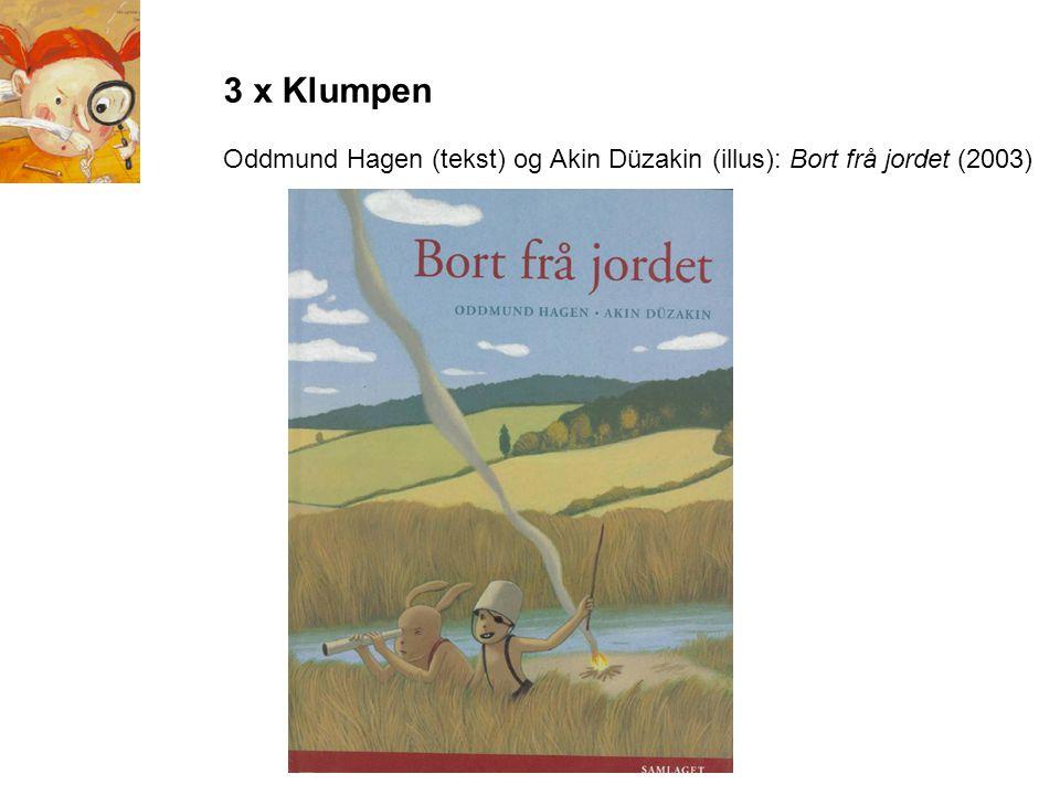 3 x Klumpen Oddmund Hagen (tekst) og Akin Düzakin (illus): Bort frå jordet (2003)