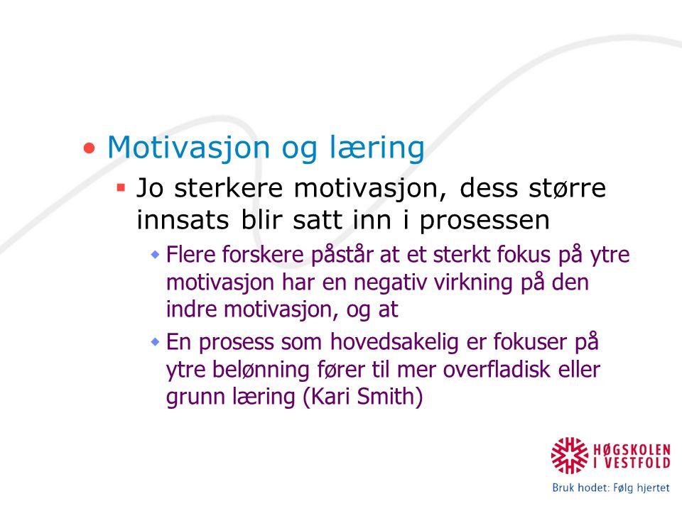 Motivasjon og læring Jo sterkere motivasjon, dess større innsats blir satt inn i prosessen.