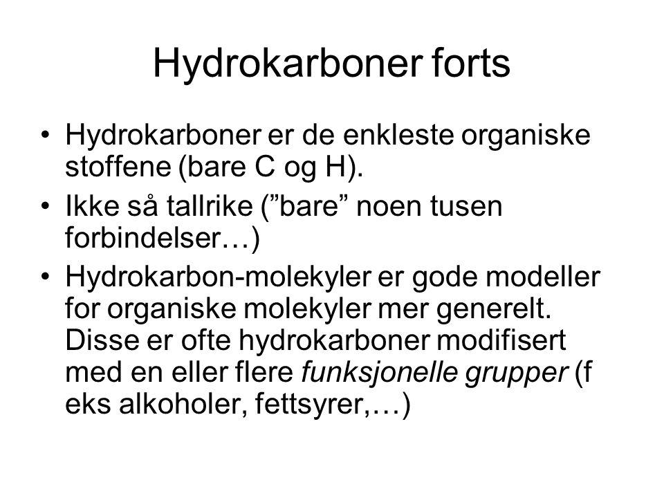 Hydrokarboner forts Hydrokarboner er de enkleste organiske stoffene (bare C og H). Ikke så tallrike ( bare noen tusen forbindelser…)