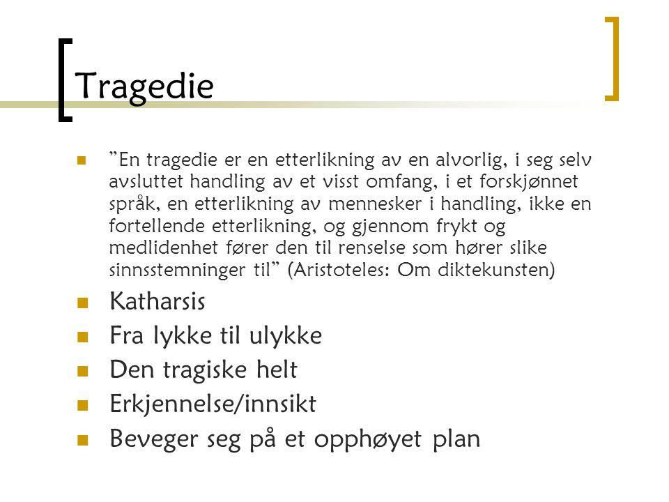 Tragedie Katharsis Fra lykke til ulykke Den tragiske helt