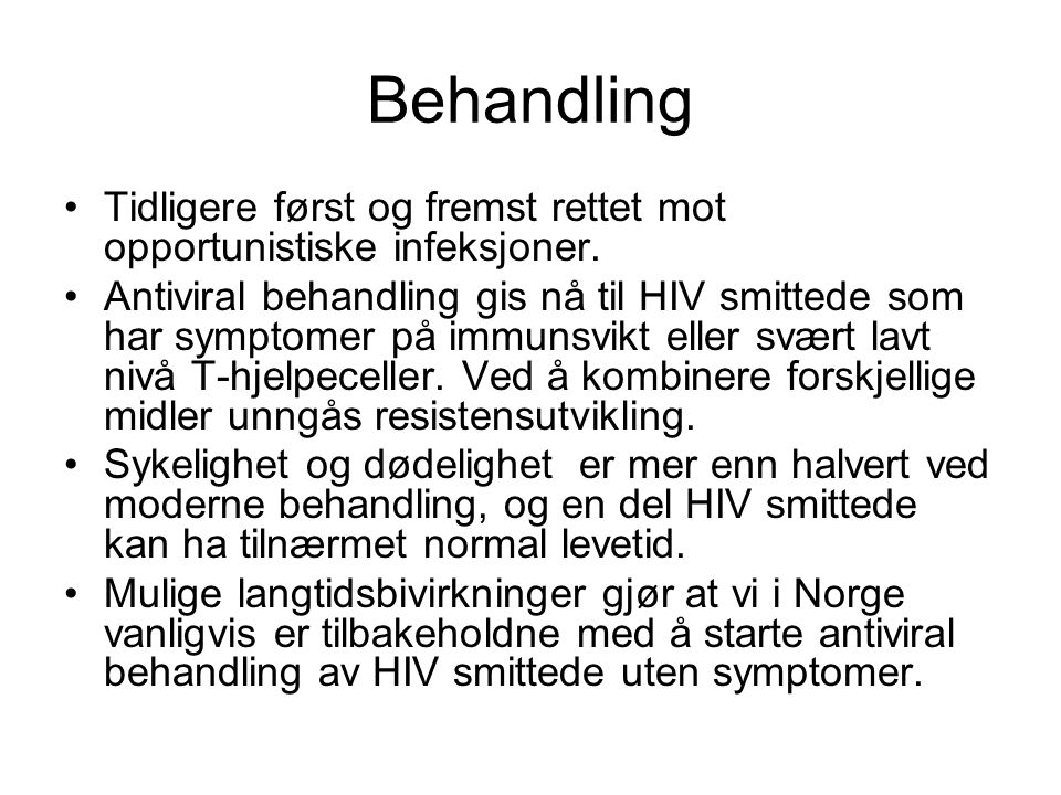 Behandling Tidligere først og fremst rettet mot opportunistiske infeksjoner.