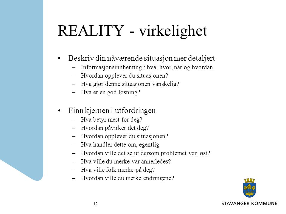 REALITY - virkelighet Beskriv din nåværende situasjon mer detaljert