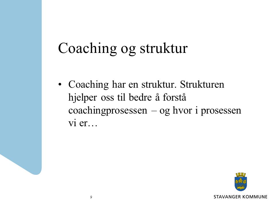 Coaching og struktur Coaching har en struktur.
