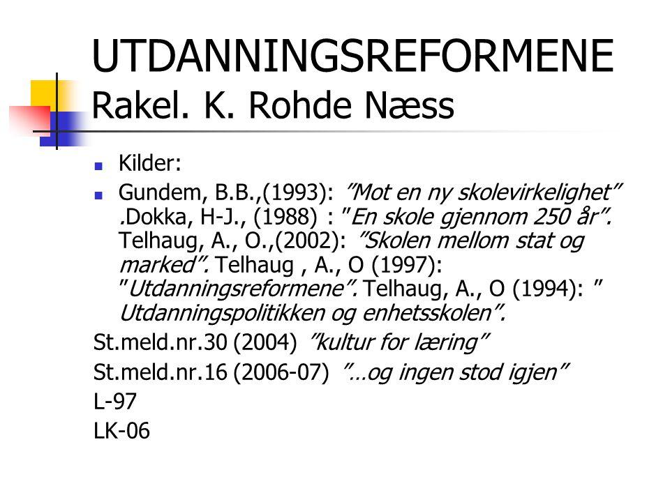 UTDANNINGSREFORMENE Rakel. K. Rohde Næss