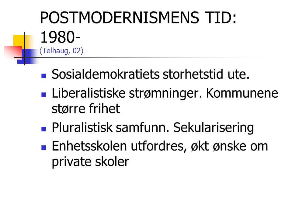 POSTMODERNISMENS TID: 1980- (Telhaug, 02)