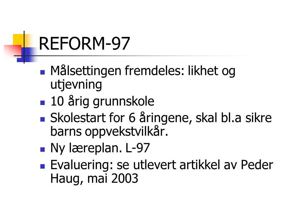REFORM-97 Målsettingen fremdeles: likhet og utjevning