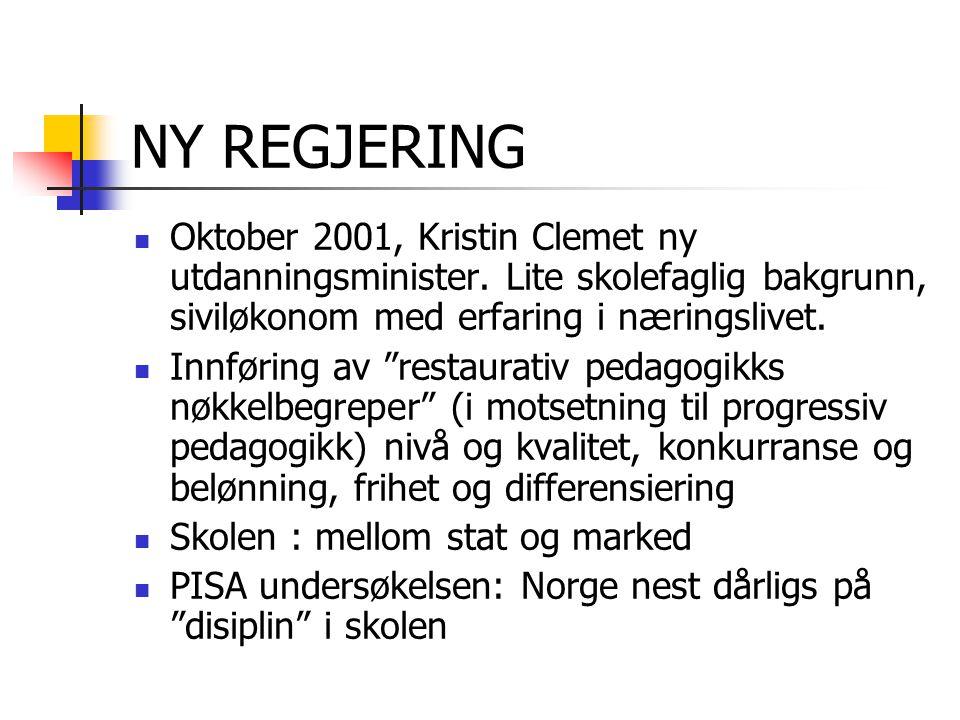 NY REGJERING Oktober 2001, Kristin Clemet ny utdanningsminister. Lite skolefaglig bakgrunn, siviløkonom med erfaring i næringslivet.