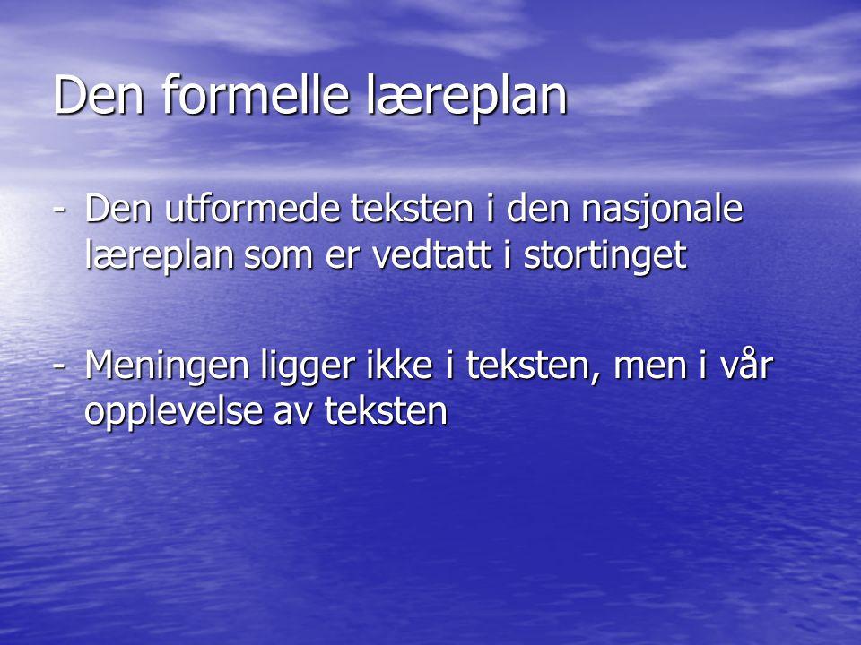 Den formelle læreplan - Den utformede teksten i den nasjonale læreplan som er vedtatt i stortinget.