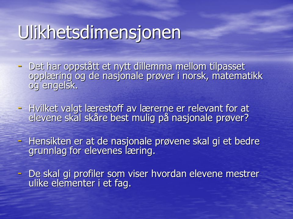 Ulikhetsdimensjonen Det har oppstått et nytt dillemma mellom tilpasset opplæring og de nasjonale prøver i norsk, matematikk og engelsk.