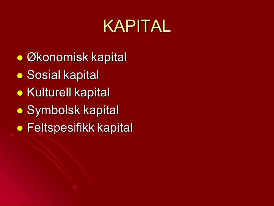 KAPITAL Økonomisk kapital Sosial kapital Kulturell kapital
