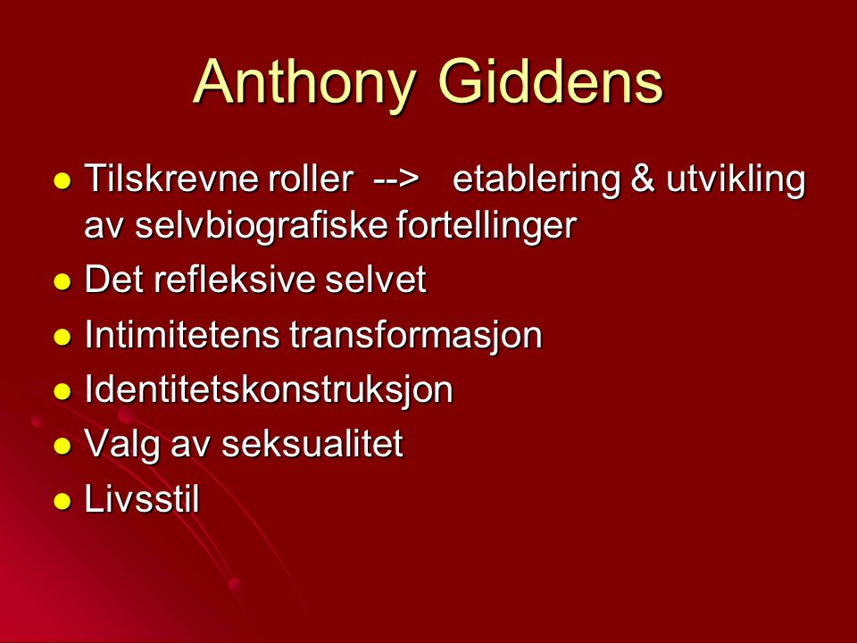 Anthony Giddens Tilskrevne roller --> etablering & utvikling av selvbiografiske fortellinger. Det refleksive selvet.