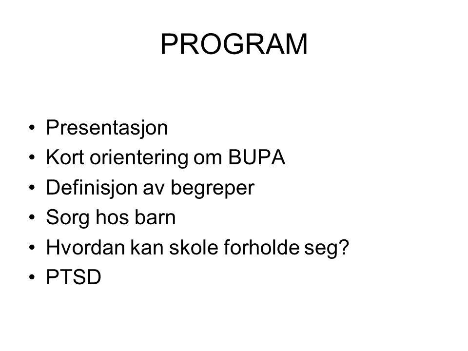 PROGRAM Presentasjon Kort orientering om BUPA Definisjon av begreper