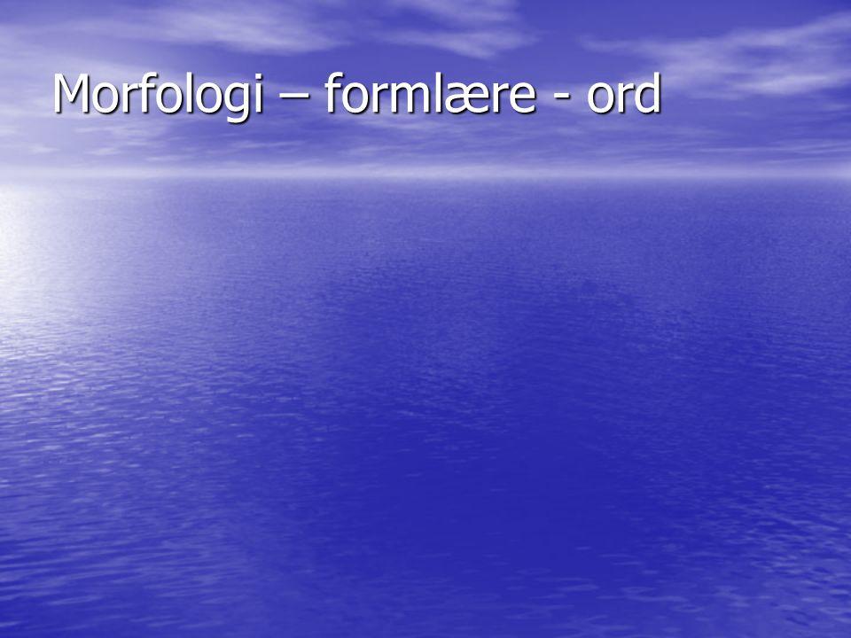 Morfologi – formlære - ord