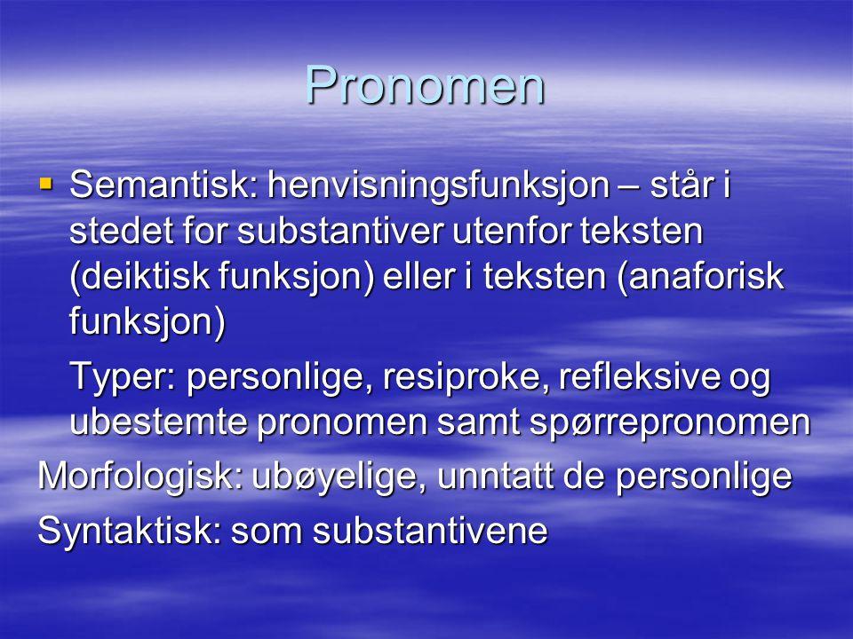 Pronomen Semantisk: henvisningsfunksjon – står i stedet for substantiver utenfor teksten (deiktisk funksjon) eller i teksten (anaforisk funksjon)