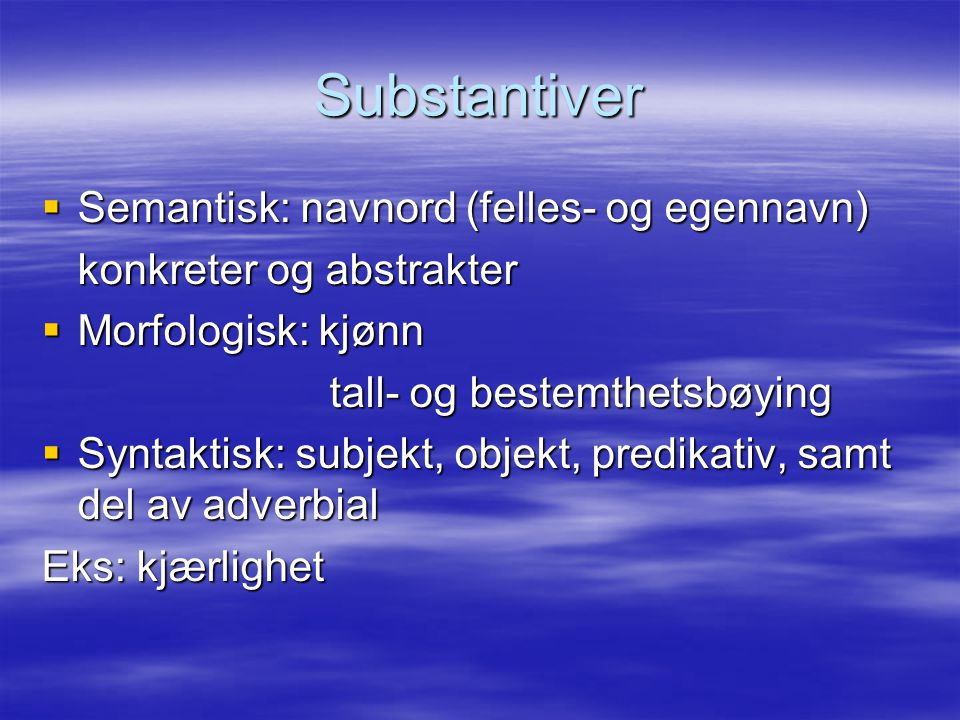 Substantiver Semantisk: navnord (felles- og egennavn)