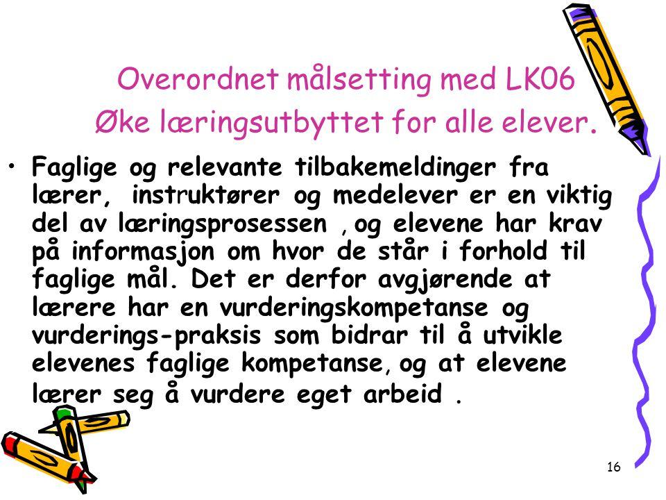 Overordnet målsetting med LK06 Øke læringsutbyttet for alle elever.