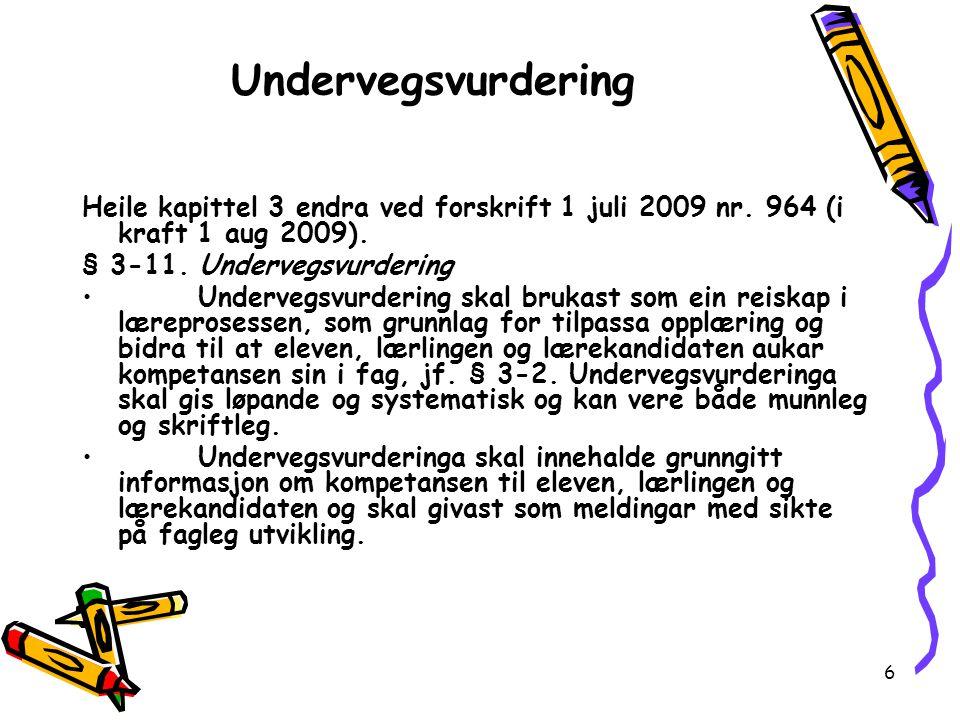 Undervegsvurdering Heile kapittel 3 endra ved forskrift 1 juli 2009 nr. 964 (i kraft 1 aug 2009). § 3-11. Undervegsvurdering.
