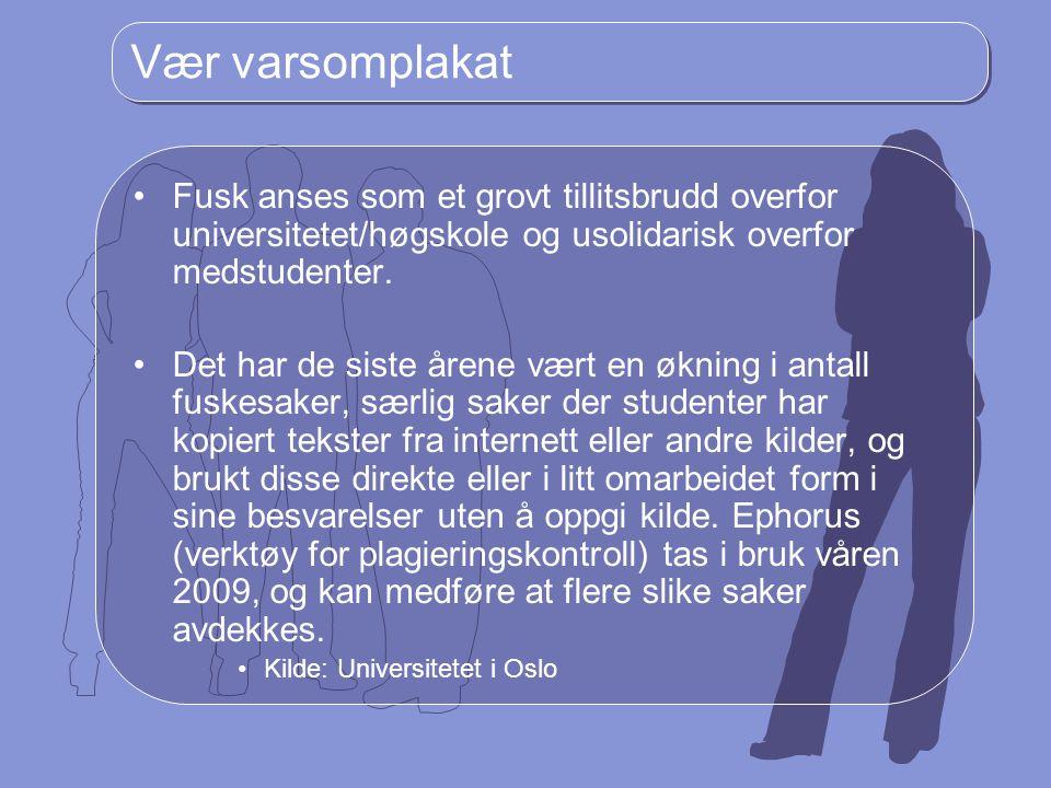 Vær varsomplakat Fusk anses som et grovt tillitsbrudd overfor universitetet/høgskole og usolidarisk overfor medstudenter.