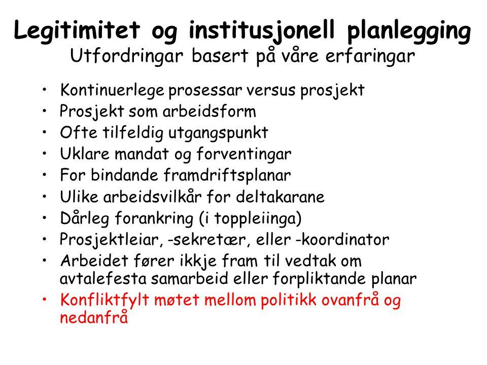 Legitimitet og institusjonell planlegging Utfordringar basert på våre erfaringar