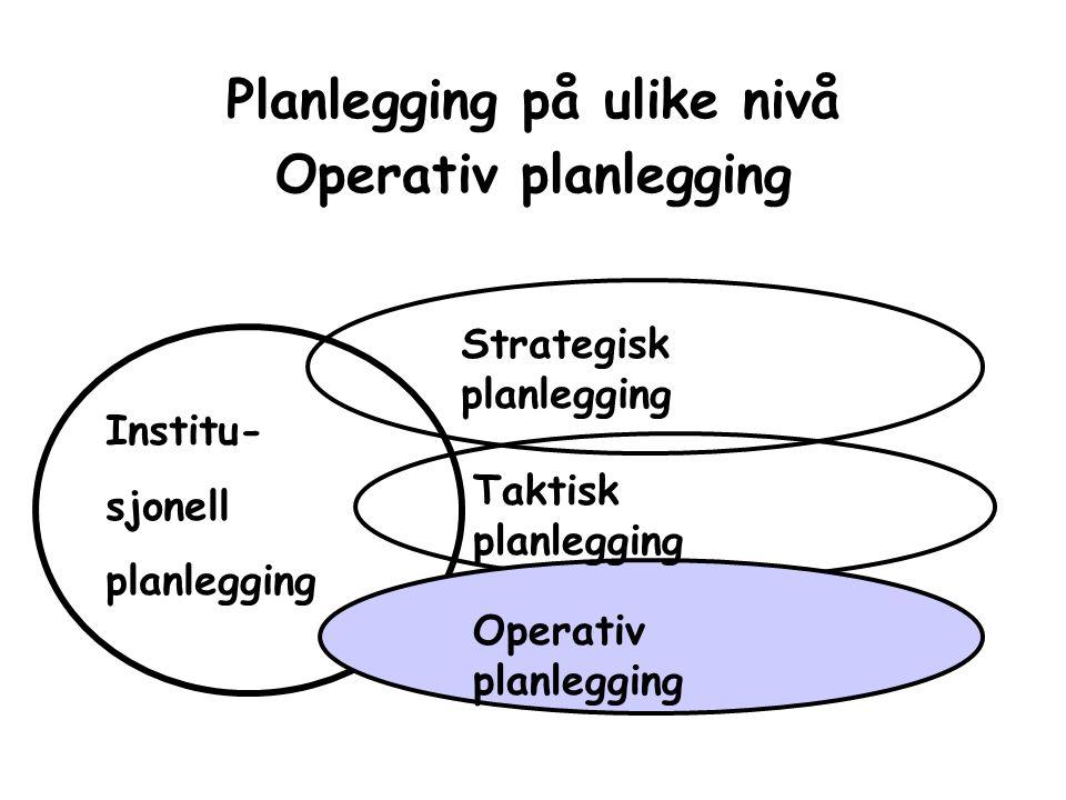 Planlegging på ulike nivå Operativ planlegging